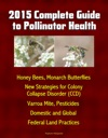 2015 Complete Guide To Pollinator Health Honey Bees Monarch Butterflies New Strategies For Colony Collapse Disorder CCD Varroa Mite Pesticides Domestic And Global Federal Land Practices