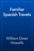 William Dean Howells - Familiar Spanish Travels artwork