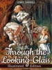 Through the Looking-glass, and What Alice Found There (Illustrated)