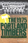 The 1975 Portland Timbers The Birth Of Soccer City USA