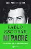 Pablo Escobar mi padre - Juan Pablo Escobar