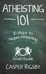 Atheisting 101 10 Steps To Proper Atheisting