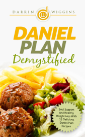 Daniel Plan: Demystified - Soul Support And Healthy Weight Loss With 25 Delicious Daniel Plan Recipes book