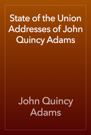 State of the Union Addresses of John Quincy Adams book