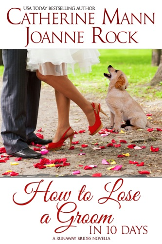 How to Lose a Groom in 10 Days - Catherine Mann & Joanne Rock - Catherine Mann & Joanne Rock