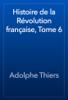 Adolphe Thiers - Histoire de la Révolution française, Tome 6 artwork