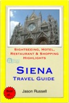 Siena Tuscany Italy Travel Guide - Sightseeing Hotel Restaurant  Shopping Highlights Illustrated