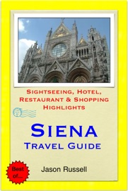 SIENA, TUSCANY (ITALY) TRAVEL GUIDE - SIGHTSEEING, HOTEL, RESTAURANT & SHOPPING HIGHLIGHTS (ILLUSTRATED)