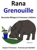 Impara il Francese: Francese per Bambini. Rana - Grenouille. Racconto Bilingue in Francese e Italiano.