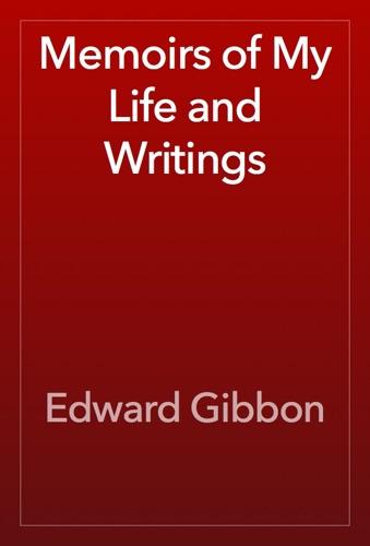 Edward Gibbon - Memoirs of My Life and Writings