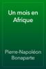 Pierre-NapolГ©on Bonaparte - Un mois en Afrique artwork