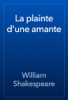 William Shakespeare - La plainte d'une amante artwork