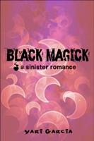 Black Magick: A Sinister Romance