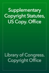 Supplementary Copyright Statutes US Copy Office