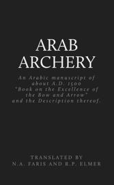 Arab Archery, an Arabic Manuscript of About A.D. 1500