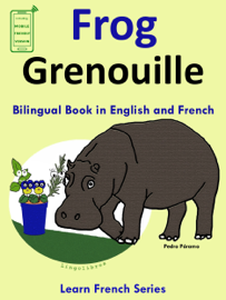 Learn French: French for Kids. Bilingual Book in English and French: Frog - Grenouille.