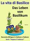 Racconto Bilingue In Tedesco E Italiano La Vita Di Basilico - Das Leben Von Basilikum - Serie Impara Il Tedesco