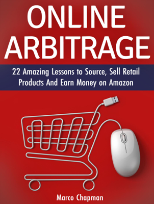 Online Arbitrage: 22 Amazing Lessons to Source, Sell Retail Products and Earn Money on Amazon - Marco Chapman book