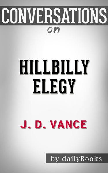 Conversation Starters for Hillbilly Elegy: A Memoir of a Family and Culture in Crisis by J. D. Vance