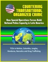 Countering Transnational Organized Crime How Special Operations Forces Build National Police Capacity In Latin America - TCOs In Bolivia Colombia Junglas Honduras Narcotics And Drug Trafficking