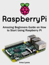 Raspberry Pi Amazing Beginners Guide On How To Start Using Raspberry Pi
