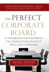 The Perfect Corporate Board  A Handbook For Mastering The Unique Challenges Of Small-Cap Companies
