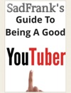 SadFranks Guide To Being A Good YouTuber