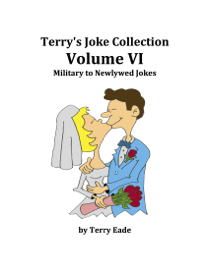 Terry's Joke Collection Volume Six: military to Newlywed Jokes