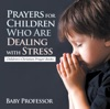 Prayers For Children Who Are Dealing With Stress - Childrens Christian Prayer Books