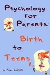 Psychology For Parents Birth To Teens
