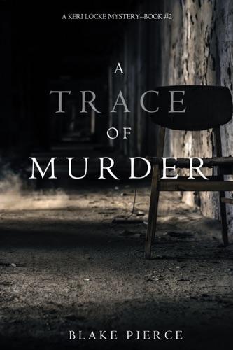 Blake Pierce - A Trace of Murder (A Keri Locke Mystery--Book #2)