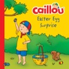 Caillou Easter Egg Surprise
