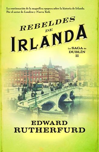 Edward Rutherfurd - Rebeldes de Irlanda