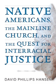 Native Americans The Mainline Church And The Quest For Interracial Justice
