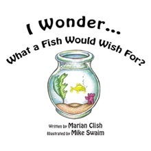 I Wonder…What A Fish Would Wish For?