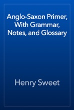 Anglo-Saxon Primer, With Grammar, Notes, And Glossary