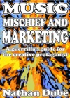 Music Mischief And Marketing A Guerrillas Guide For The Creative Protagonist