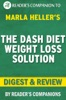 The Dash Diet Weight Loss Solution: 2 Weeks to Drop Pounds, Boost Metabolism, and Get Healthy (A DASH Diet Book) by Marla Heller  Digest & Review