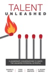 Talent Unleashed 3 Leadership Conversations To Ignite The Unlimited Potential In People