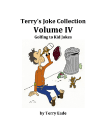 Terry's Joke Collection Volume Four: Golfing to Kid Jokes