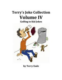 Terry's Joke Collection Volume Four: Golfing to Kid Jokes