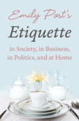Emily Post's Etiquette in Society, in Business, in Politics, and at Home Book Cover