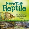 Name That Reptile With Fun Facts And Matching Games For Kids