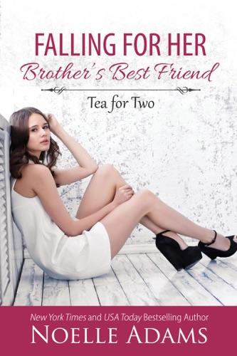 Falling for Her Brother's Best Friend - Noelle Adams - Noelle Adams