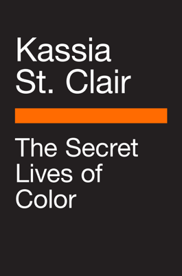 The Secret Lives of Color - Kassia St Clair book
