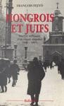Hongrois Et Juifs  Histoire Millnaire Dun Couple Singulier 1000-1997