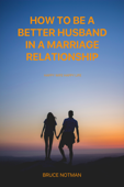 How to be a better husband in a marriage relationship
