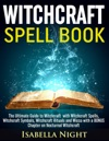 Witchcraft Spell Book The Ultimate Guide To Witchcraft With Witchcraft Spells Witchcraft Symbols Witchcraft Rituals And Wicca With A Bonus Chapter On Nocturnal Witchcraft