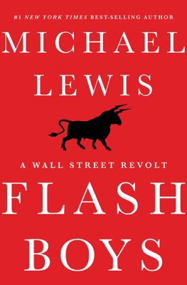 Flash Boys: A Wall Street Revolt - Michael Lewis book