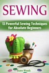 Sewing 12 Powerful Sewing Techniques For Absolute Beginners